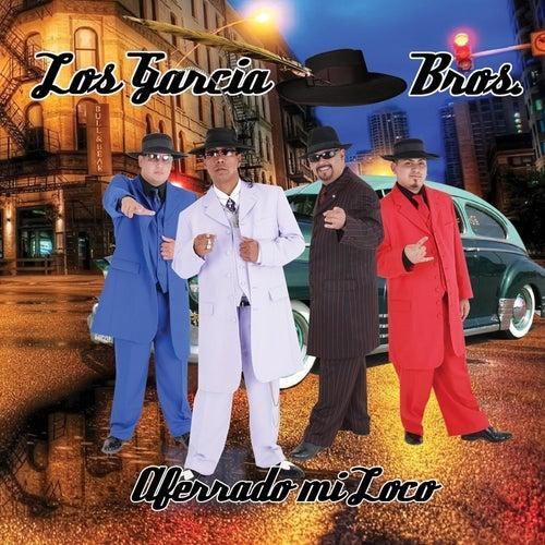 Aferrado Mi Loco by Los Garcia Bros.