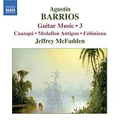 BARRIOS: Guitar Music Vol. 3 by Jeffrey McFadden