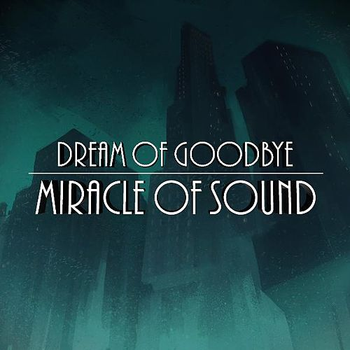 Dream of Goodbye by Miracle Of Sound