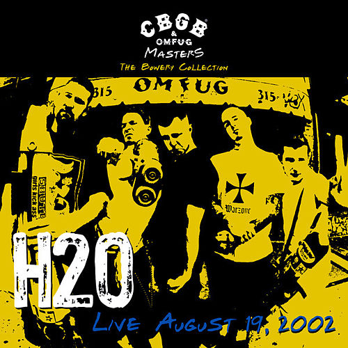 Cbgb Omfug Masters: Live August 19, 2002 The Bowery Collection von H2O