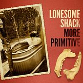More Primitive by Lonesome Shack