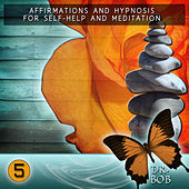 Affirmations and Hypnosis for Self Help and Meditation 5 by Dr. Bob