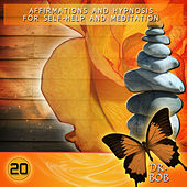 Affirmations and Hypnosis for Self Help and Meditation 20 by Dr. Bob