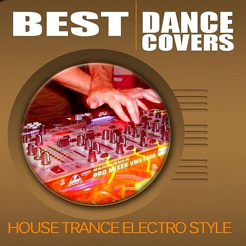 Best Dance Covers (House Trance Electro Style) by Various Artists