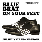 Blue Beat on Your Feet - The Ultimate Ska Workout, Vol. 7 de Various Artists
