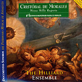 Cristóbal de Morales: Missa Mille Regretz by The Hilliard Ensemble