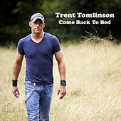 Come Back to Bed by Trent Tomlinson