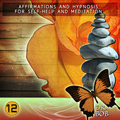 Affirmations and Hypnosis for Self Help and Meditation 12 by Dr. Bob