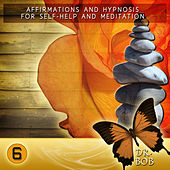 Affirmations and Hypnosis for Self Help and Meditation 6 by Dr. Bob