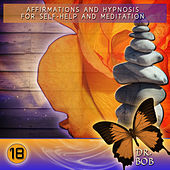 Affirmations and Hypnosis for Self Help and Meditation 18 by Dr. Bob