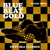 Blue Beat Gold, Fifty Ska Classics, Vol. 3 de Various Artists