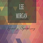 Gently Symphony by Lee Morgan
