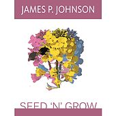 Seed 'N' Grow by James P. Johnson