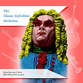 Bachs Bourrée E Minor BWV 996 by The Classic-UpToDate Orchestra