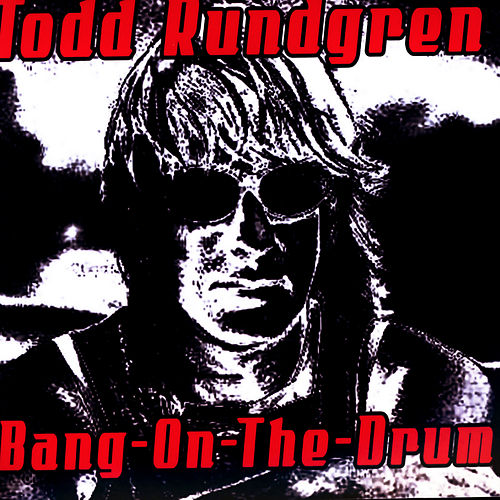Bang On The Drum by Todd Rundgren