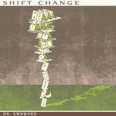 Shift Change by Dr. Awkward