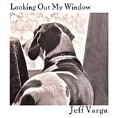 Looking out My Window by Jeff Varga