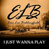 I Just Wanna Play by Eric Lee Beddingfield
