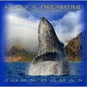 Kohola Dreamtime by John Dumas