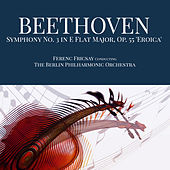 Beethoven: Symphony No. 3 in E-Flat Major, Op. 55 - 'Eroica' von Berlin Philharmonic Orchestra