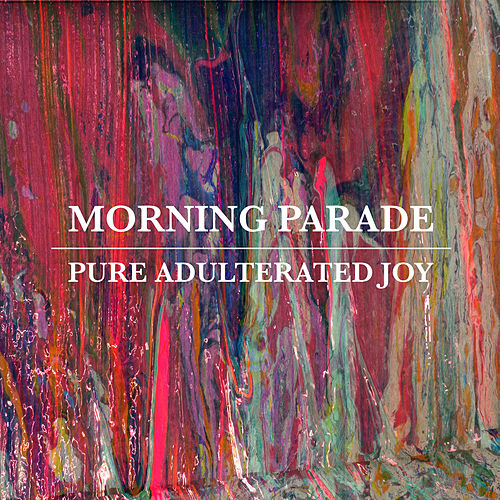 Pure Adulterated Joy by Morning Parade