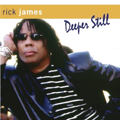 Deeper Still by Rick James