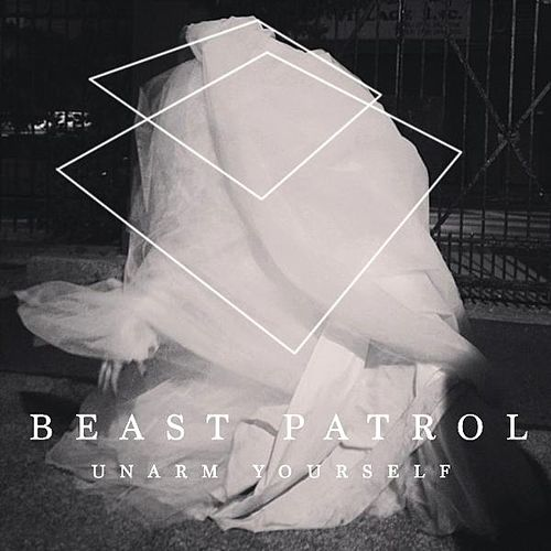 Unarm Yourself by Beast Patrol