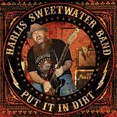 Put It in Dirt by Harlis Sweetwater Band