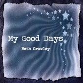 My Good Days von Beth Crowley