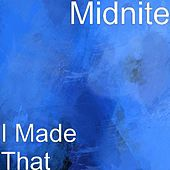 I Made That by Midnite