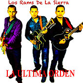 La Ultima Orden - Single by Los Rams De La Sierra
