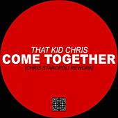 Come Together (Chris Staropoli Rework) by That Kid Chris