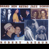 Brand New Retro Jazz Songs by Robert Arthur