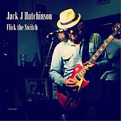 Flick the Switch by Jack J Hutchinson
