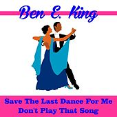 Save the Last Dance for Me by Ben E. King