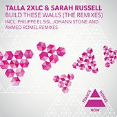 Build These Walls (The Remixes) by Talla 2XLC