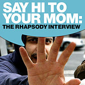 Say Hi To Your Mom: The Rhapsody Interview by Say Hi To Your Mom