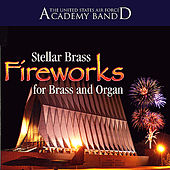 Fireworks For Brass And Organ by US Air Force Academy Band Stellar Brass