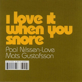 I Love It When You Snore by Mats Gustafsson
