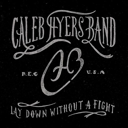 Lay Down Without a Fight by Caleb Hyers Band