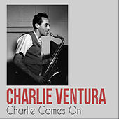 Charlie Comes On by Charlie Ventura
