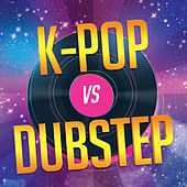 K-Pop vs. Dubstep by Various Artists