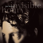 Invisible Hour de Joe Henry
