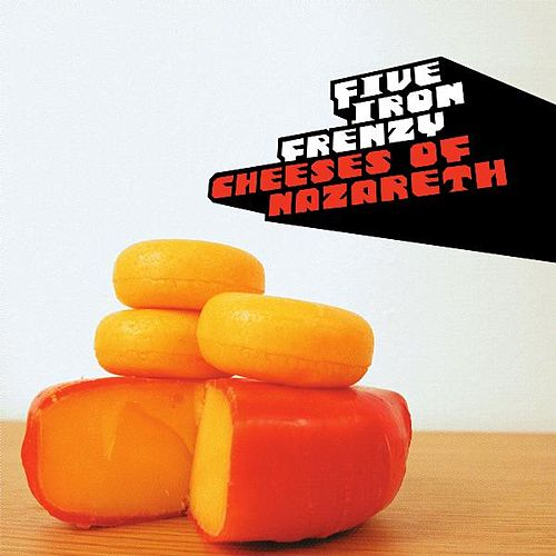 Cheeses of Nazareth by Five Iron Frenzy