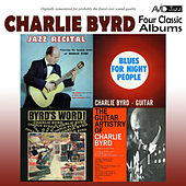 Four Classic Albums (Jazz Recital / Blues for Night People / Byrd's Word / The Guitar Artistry of Charlie Byrd) [Remastered] von Charlie Byrd