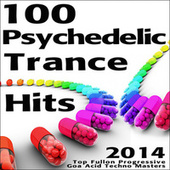 100 Psychedelic Trance Hits 2014 - Top Fullon Progressive Goa Acid Techno Masters by Various Artists