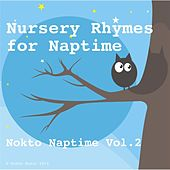 Nursery Rhymes for Nap Time: Nokto Naptime, Vol. 2 (Baby Lullabies for Children, Sleep Aid, Relaxation, Meditation, Lullaby) by Nokto Music