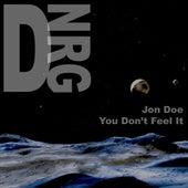 You Dont Feel It by Jon Doe