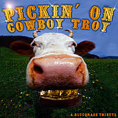 Pickin' On Cowboy Troy: A Bluegrass Tribute by Pickin' On