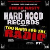Hard Hood Presents: Too Hard for the Radio Pt. 1 by Freak Nasty
